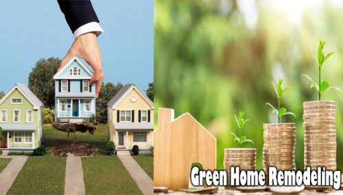 Green Home Remodeling: Best Home Renovations for Consideration